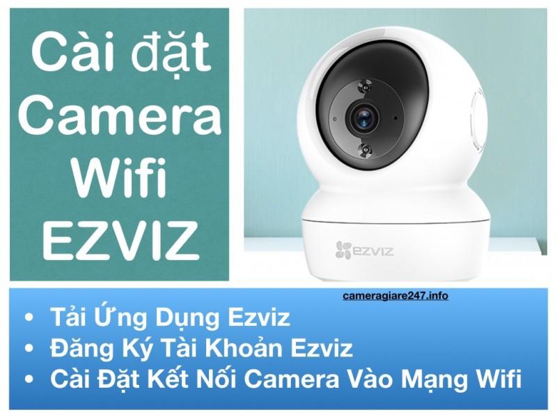 Hướng dẫn cài đặt camera wifi Ezviz